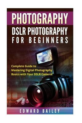 Picture of Photography: Dslr Photography for Beginners: Complete Guide to Mastering Digital Photography Basics with Your Dslr Camera