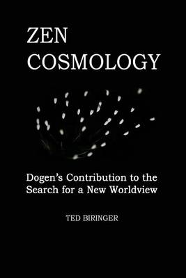Picture of Zen Cosmology: Dogen's Contribution to the Search for a New Worldview: Dogen's Contribution to the Search for a New Worldview