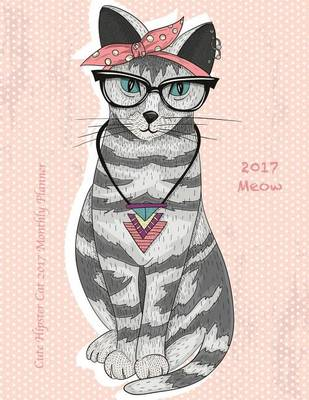 Picture of Cute Hipster Cat 2017 Monthly Planner: 16 Month August 2016-December 2017 Calendar with Large 8.5x11 Pages