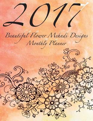Picture of 2017 Beautiful Flower Mehndi Designs Monthly Planner: 16 Month August 2016-December 2017 Academic Calendar with Large 8.5x11 Pages
