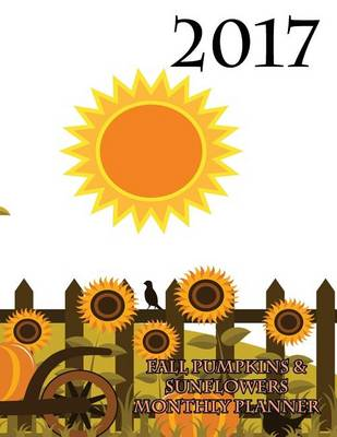 Picture of 2017 Fall Pumpkins & Sunflowers Monthly Planner  : 16 Month August 2016-December 2017 Academic Calendar with Large 8.5x11 Pages