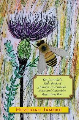 Picture of Dr. Jamoke's Little Book of Hitherto Uncompiled Facts and Curiosities about Bees