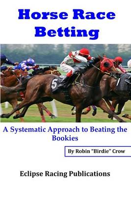 Picture of Horse Race Betting: A Systematic Approach to Beating the Bookies