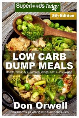 Picture of Low Carb Dump Meals: Over 145+ Low Carb Slow Cooker Meals, Dump Dinners Recipes, Quick & Easy Cooking Recipes, Antioxidants & Phytochemicals, Soups Stews and Chilis, Slow Cooker Recipes