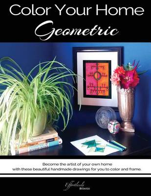 Picture of Color Your Home Geometric: A Geometric Home Decor Book / Adult Coloring Book - Become the Artist of Your Own Home with These Beautiful Handmade Drawings for You to Color and Frame.