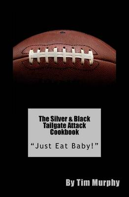 Picture of The Silver & Black Tailgate Attack Cookbook  : Just Eat Baby!