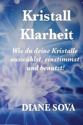Picture of Kristall Klarheit: Wie Du Deine Kristalle Auswahlst, Einstimmst Und Benutzt!
