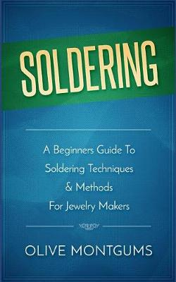 Picture of Soldering: A Beginners Guide to Soldering Techniques & Methods for Jewelery Makers