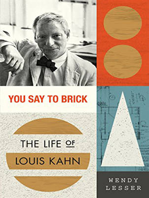 Picture of You Say to Brick: The Life of Louis Kahn