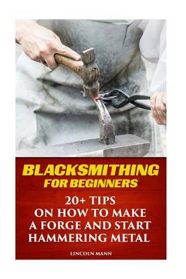 Picture of Blacksmithing for Beginners: 20+ Tips on How to Make a Forge and Start Hammering Metal