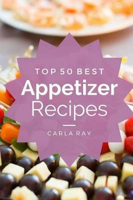 Picture of Appetizers: Top 50 Best Appetizer Recipes - The Quick, Easy, & Delicious Everyday Cookbook!
