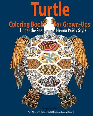 Picture of Turtle Coloring Book for Grown-Ups: Adults: Under the Sea: Henna Paisly Style: (Anti-Stress Art Therapy Adult Coloring Book Volume 9)