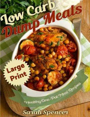 Picture of Low Carb Dump Meals ***Large Print Edition***: Easy Healthy One Pot Meal Recipes