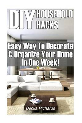 Picture of DIY Household Hacks: Easy Way to Decorate & Organize Your Home in One Week!: (DIY Projects for Home, Woodworking, Knitting, Garland Ideas, DIY Ideas, Crafts from Natural Materials, Low Carb Diet)