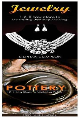Picture of Jewelry & Pottery  : 1-2-3 Easy Steps to Mastering Pottery! & 1-2-3-Easy Steps to Mastering Pottery