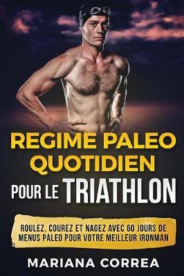 Picture of Regime Paleo Quotidien Pour Le Triathlon: Roulez, Courez Et Nagez Avec 60 Jours de Menus Paleo Pour Votre Meilleur Ironman