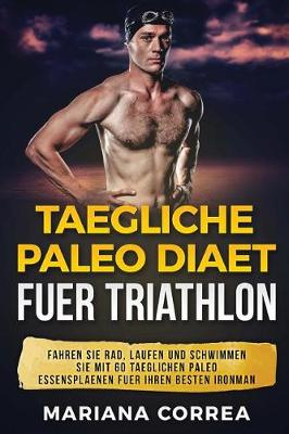 Picture of Taegliche Paleo Diaet Fuer Triathlon: Fahren Sie Rad, Laufen Und Schwimmen Sie Mit 60 Taeglichen Paleo Essensplaenen Fuer Ihren Besten Ironman