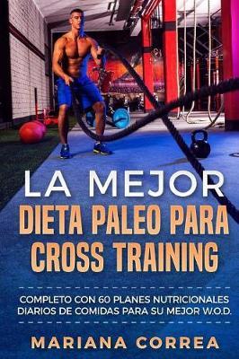 Picture of La Mejor Dieta Paleo Para Cross Training: Completo Con 60 Planes Nutricionales Diarios de Comidas Para Su Mejor W.O.D.