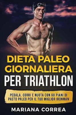 Picture of Dieta Paleo Giornaliera Per Triathlon: Pedala, Corri E Nuota Con 60 Piani Di Pasto Paleo Per Il Tuo Miglior Ironman