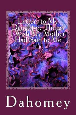 Picture of Letters to My Daughter: Things I Wish My Mother Had Said to Me
