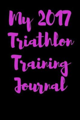 Picture of My 2017 Triathlon Training Journal: Blank Lined Journal - 6x9 - Runners Tracking