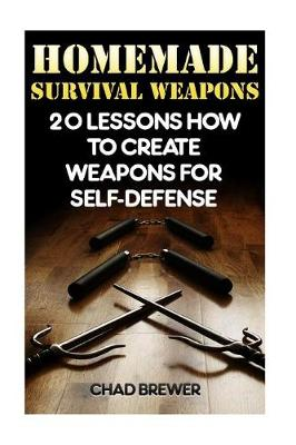 Picture of Homemade Survival Weapons: 20 Lessons How to Create Weapons for Self-Defense
