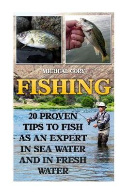 Picture of Fishing: 20 Proven Tips to Fish as an Expert in Sea Water and in Fresh Water: (Basic Fishing)