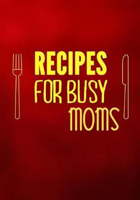 Picture of Recipes for Busy Moms: Blank Recipe Cookbook, 7 X 10, 100 Blank Recipe Pages