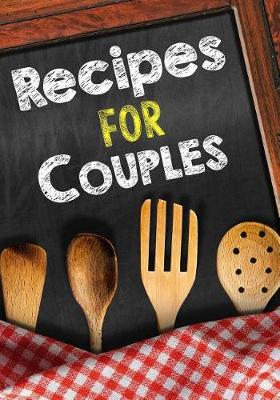 Picture of Recipes for Couples: Blank Recipe Cookbook, 7 X 10, 100 Blank Recipe Pages