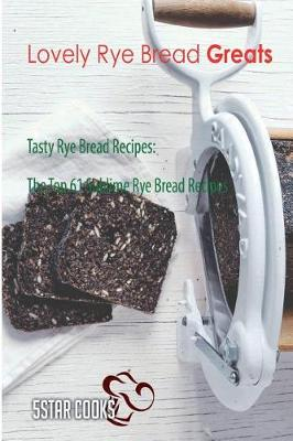 Picture of Lovely Rye Bread Greats: Tasty Rye Bread Recipes, the Top 61 Sublime Rye Bread Recipes