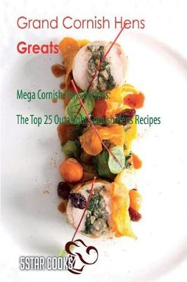Picture of Grand Cornish Hens Greats: Mega Cornish Hens Recipes, the Top 25 Outasight Cornish Hens Recipes