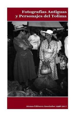 Picture of Fotografias Antiguas y Personajes del Tolima Volumen II