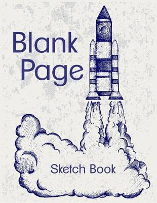 Picture of Blank Page Sketch Book: 8.5 X 11, 120 Unlined Blank Pages for Unguided Doodling, Drawing, Sketching & Writing