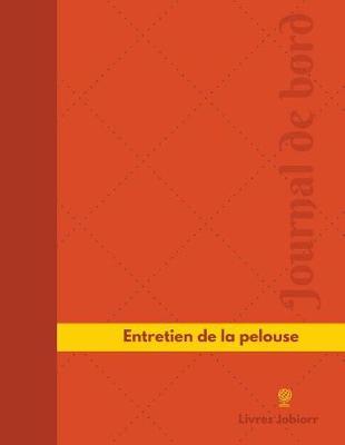 Picture of Entretien de la Pelouse Journal de Bord: Registre, 126 Pages, 21,59 X 27,94 CM