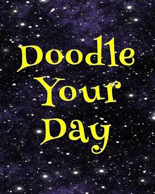Picture of Doodle Your Day: Blank Journals to Write In, Doodle In, Draw in or Sketch In, 8  X 10,  150 Unlined Blank Pages (Blank Notebook & Diary)