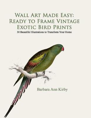 Picture of Wall Art Made Easy: Ready to Frame Vintage Exotic Bird Prints: 30 Beautiful Illustrations to Transform Your Home