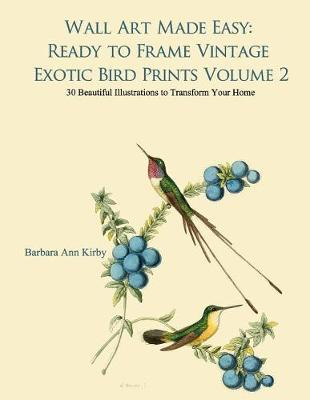 Picture of Wall Art Made Easy: Ready to Frame Vintage Exotic Bird Prints Volume 2: 30 Beautiful Illustrations to Transform Your Home