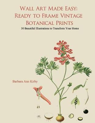 Picture of Wall Art Made Easy: Ready to Frame Vintage Botanical Prints: 30 Beautiful Illustrations to Transform Your Home