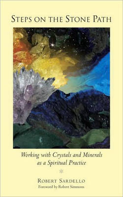 Picture of Steps on the Stone Path: Working with Crystals and Minerals as a Spiritual Practice