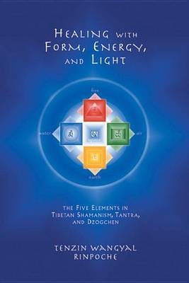 Picture of Healing with Form, Energy and Light: The Five Elements in Tibetan Shamanism, Tantra and Dzogchen