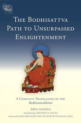 Picture of The Bodhisattva Path to Unsurpassed Enlightenment: A Complete Translation of the Bodhisattvabhumi