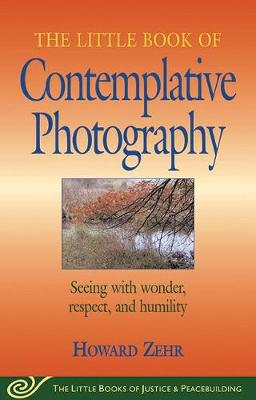 Picture of Little Book of Contemplative Photography: Seeing with Wonder, Respect and Humility