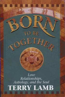 Picture of Born to be Together: Love Relationships, Astrology and the Soul