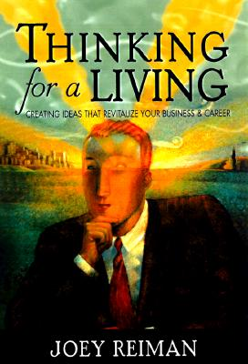 Picture of Thinking for a Living: Creating Ideas That Revitalize Your Business, Career, and Life