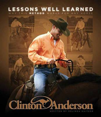 Picture of Clinton Anderson: Lessons Well Learned: Why My Method Works for Any Horse