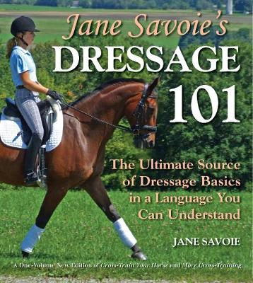 Picture of Jane Savoie's Dressage 101: The Ultimate Source of Dressage Basics in a Language You Can Understand