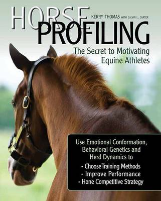Picture of Horse Profiling: The Secret to Motivating Equine Athletes: Using Emotional Conformation, Behavioral Genetics, and Herd Dynamics to Choose Training Methods, Improve Performance, and Hone Competitive Strategy