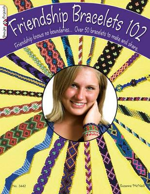 Picture of Friendship Bracelets 102: Friendship Knows No Boundaries... Over 50 Bracelets to Make and Share