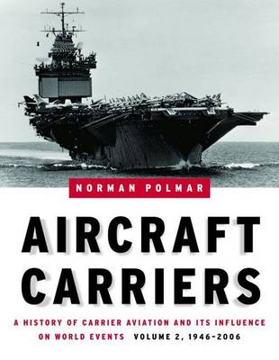 Picture of Aircraft Carriers: A History of Carrier Aviation and its Influence on World Events: Volume 2: 1946-2006