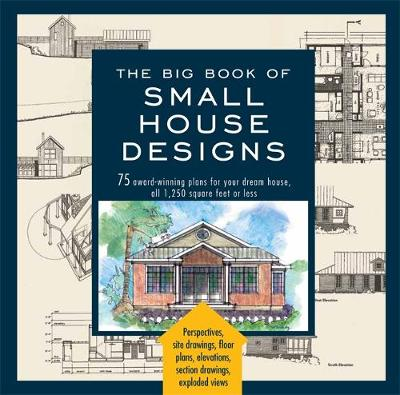 Picture of The Big Book of Small House Designs: 75 Award-Winning Plans for Your Dream House, 1,250 Square Feet or Less